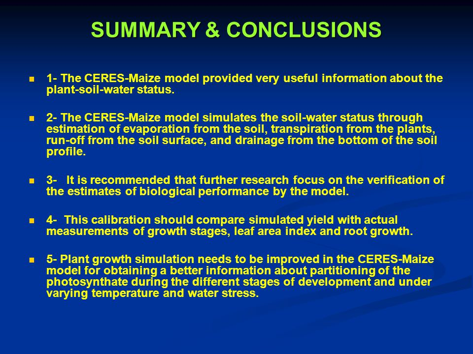 SUMMARY & CONCLUSIONS 1- The CERES-Maize model provided very useful information about the plant-soil-water status.
