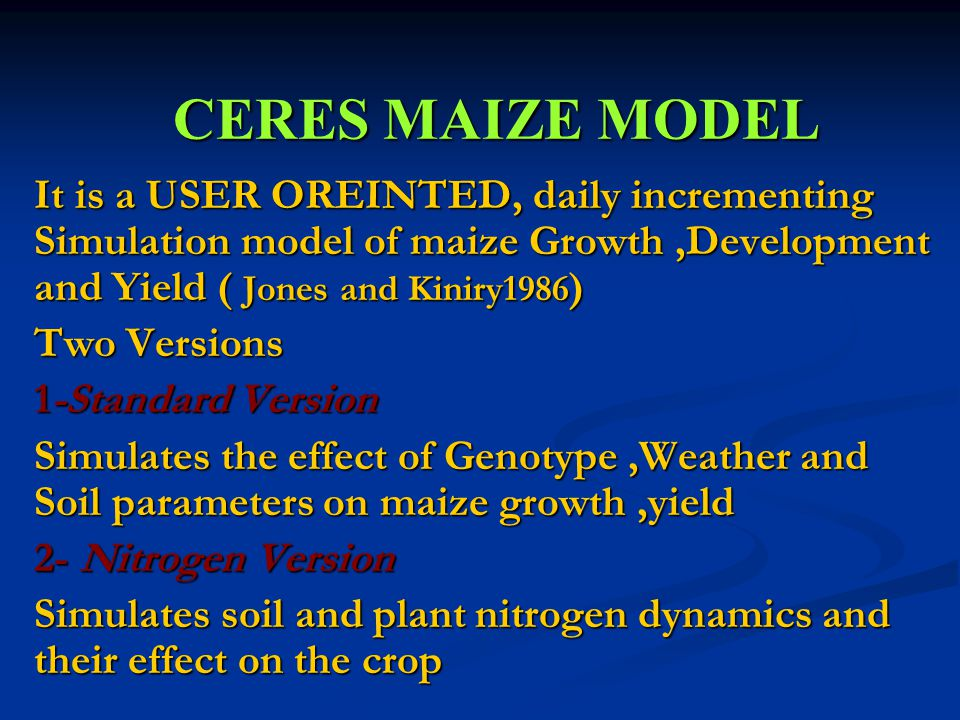 CERES MAIZE MODEL It is a USER OREINTED, daily incrementing Simulation model of maize Growth ,Development and Yield ( Jones and Kiniry1986)