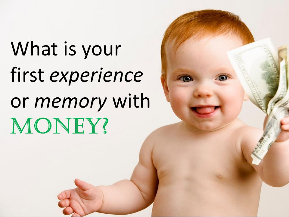 What is your first experience or memory with money