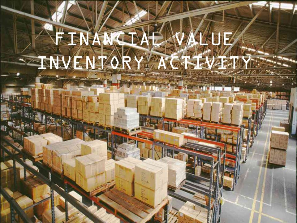 FINANCIAL VALUE INVENTORY ACTIVITY
