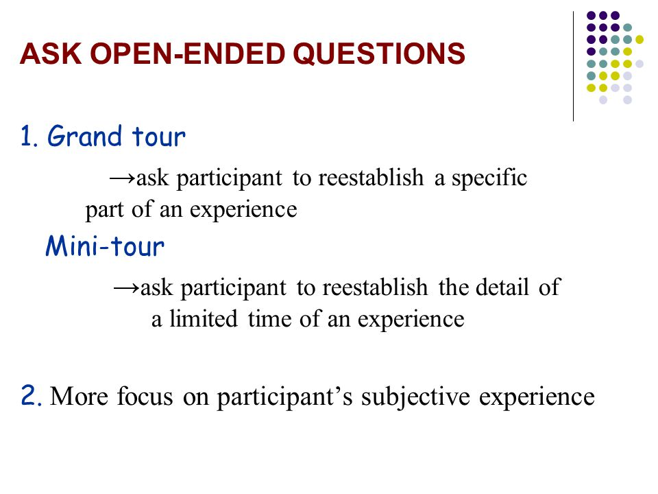 ASK OPEN-ENDED QUESTIONS