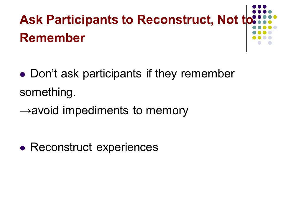 Ask Participants to Reconstruct, Not to Remember