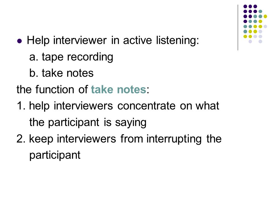 Help interviewer in active listening: