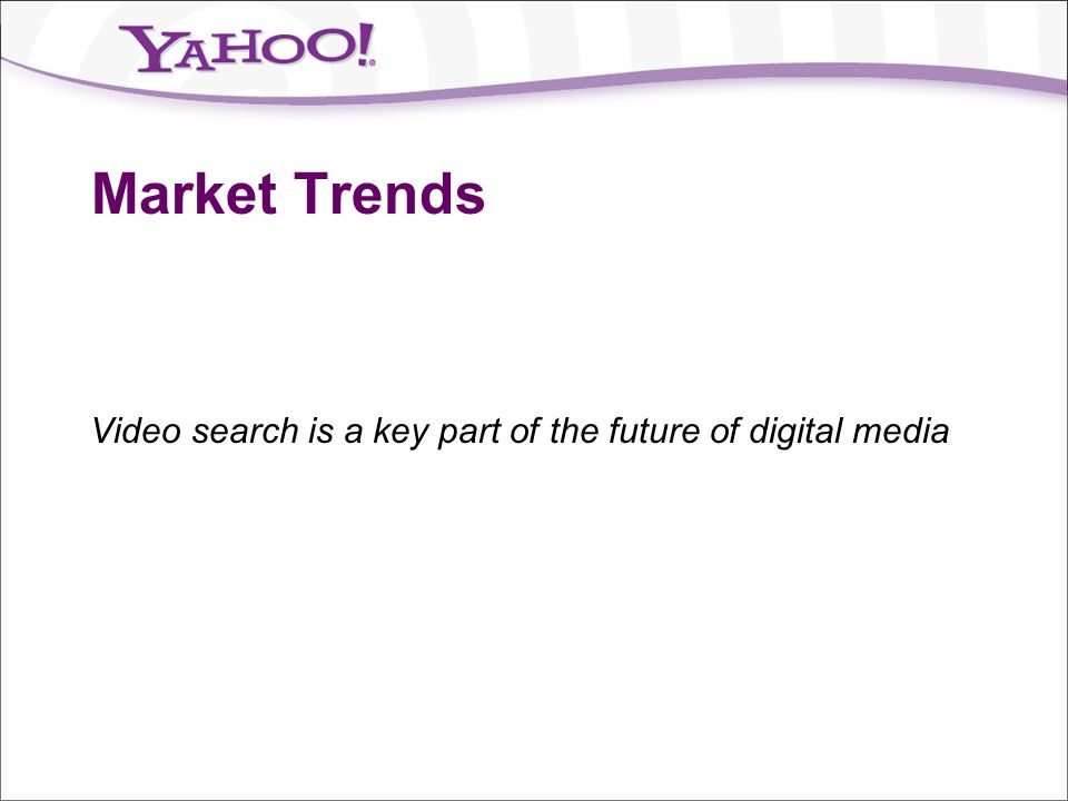 Market Trends Video search is a key part of the future of digital media