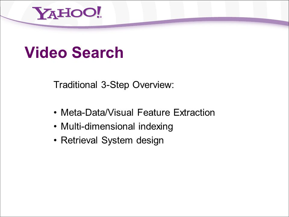Video Search Traditional 3-Step Overview:
