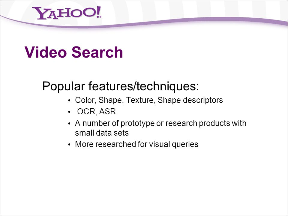 Video Search Popular features/techniques:
