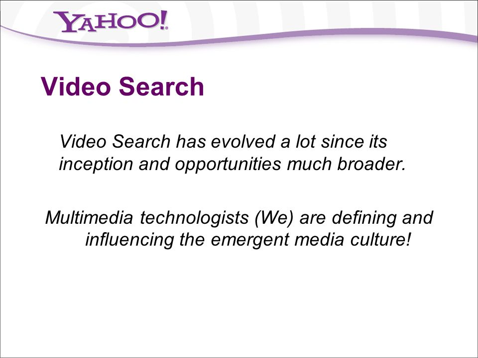 Video Search Video Search has evolved a lot since its inception and opportunities much broader.