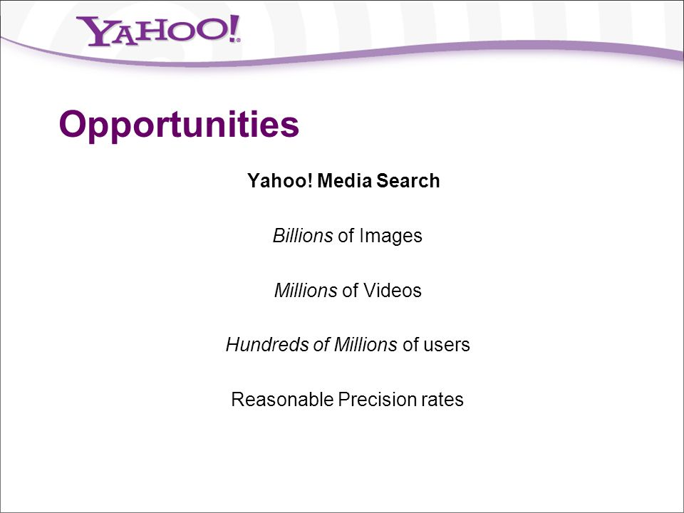 Opportunities Yahoo! Media Search Billions of Images