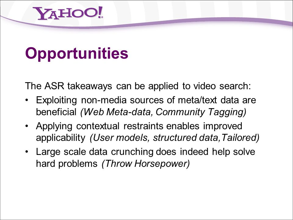 Opportunities The ASR takeaways can be applied to video search: