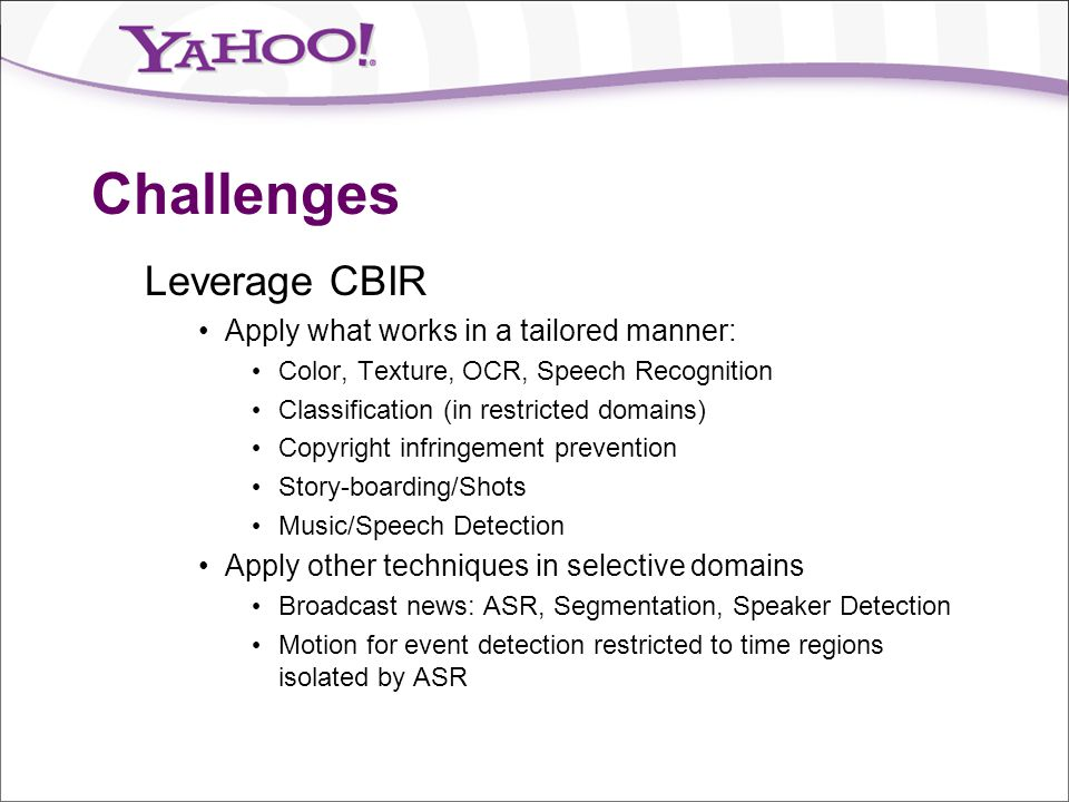 Challenges Leverage CBIR Apply what works in a tailored manner: