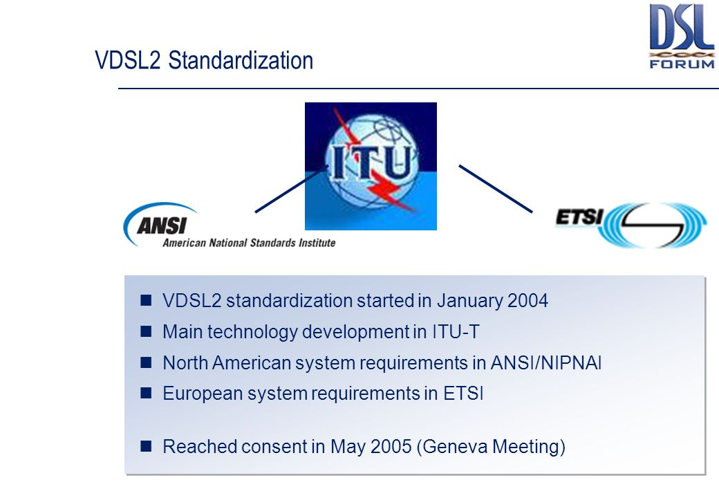 VDSL2 Standardization VDSL2 standardization started in January 2004