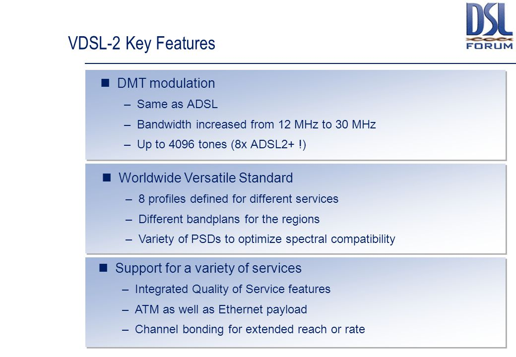 VDSL-2 Key Features DMT modulation Worldwide Versatile Standard