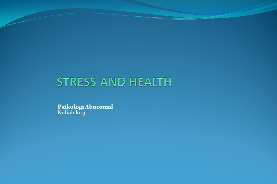 STRESS AND HEALTH Psikologi Abnormal Kuliah ke 3