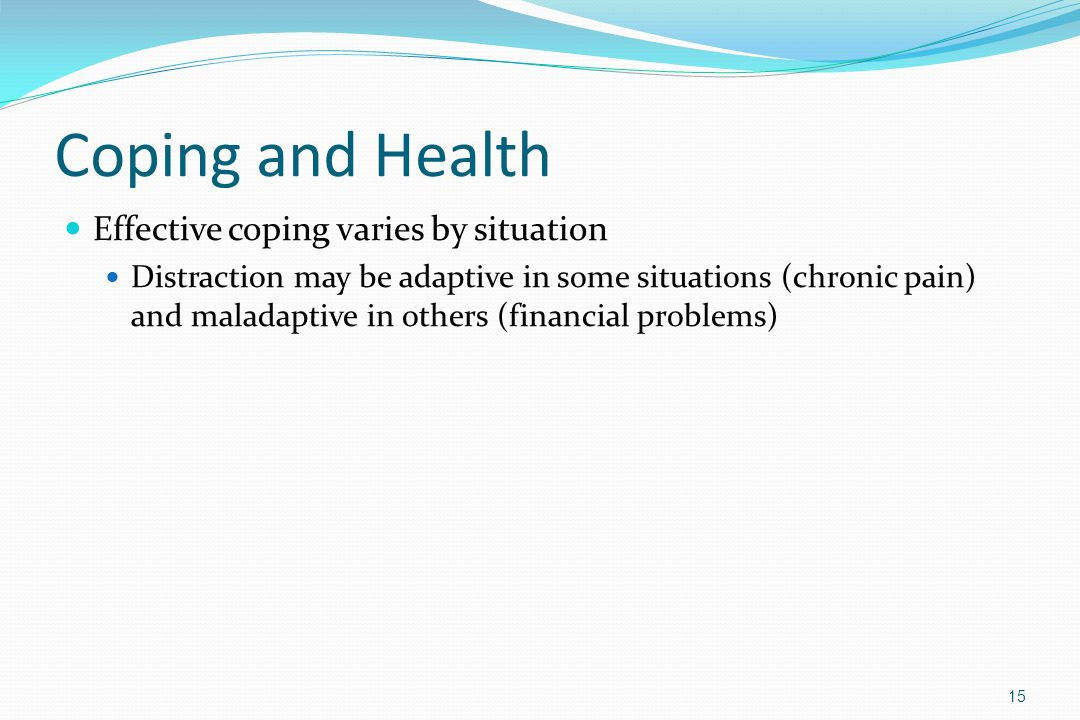 Coping and Health Effective coping varies by situation