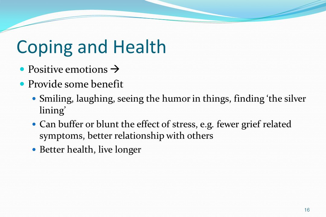 Coping and Health Positive emotions  Provide some benefit