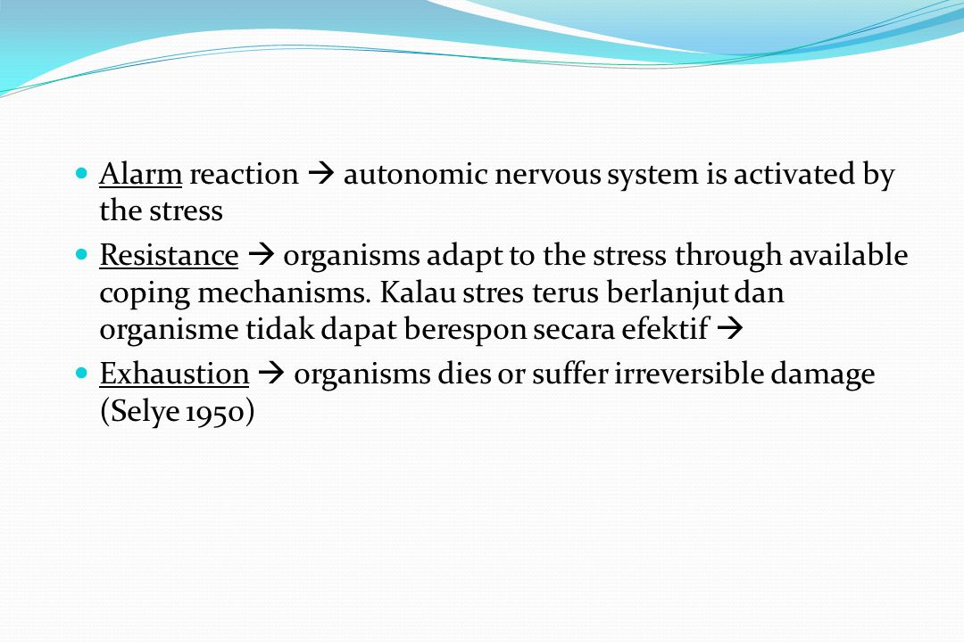 Alarm reaction  autonomic nervous system is activated by the stress