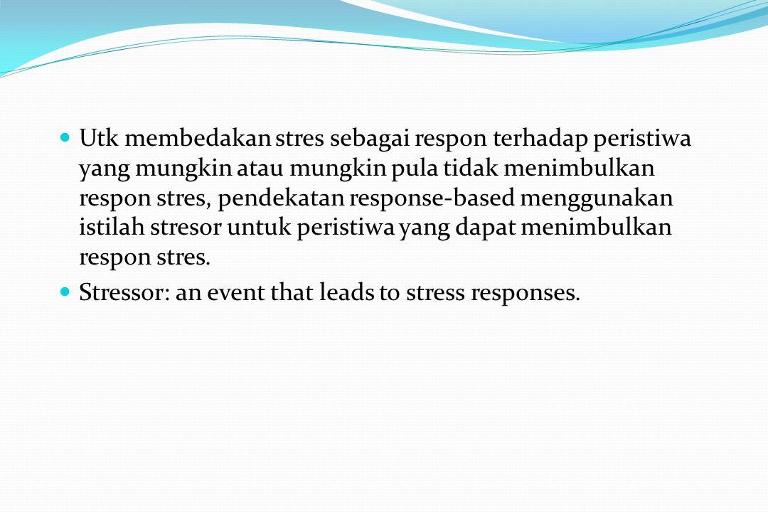 Utk membedakan stres sebagai respon terhadap peristiwa yang mungkin atau mungkin pula tidak menimbulkan respon stres, pendekatan response-based menggunakan istilah stresor untuk peristiwa yang dapat menimbulkan respon stres.