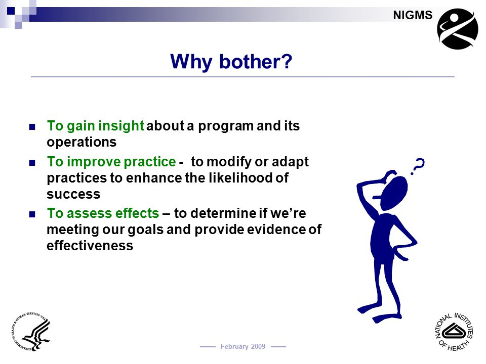 Why bother To gain insight about a program and its operations