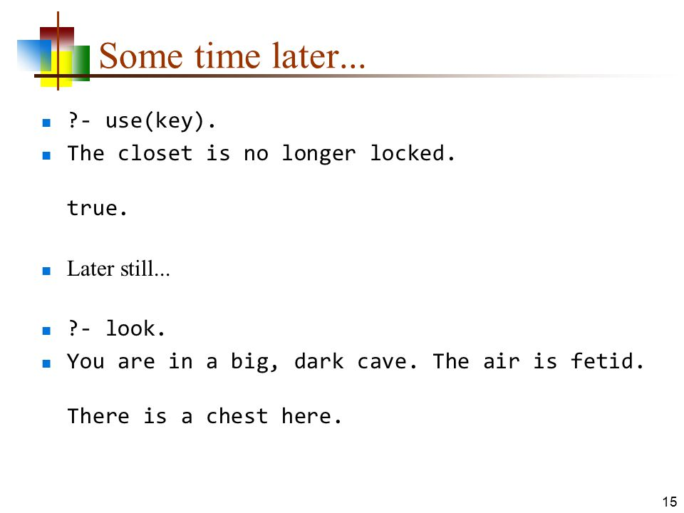 Some time later... - use(key). The closet is no longer locked. true.