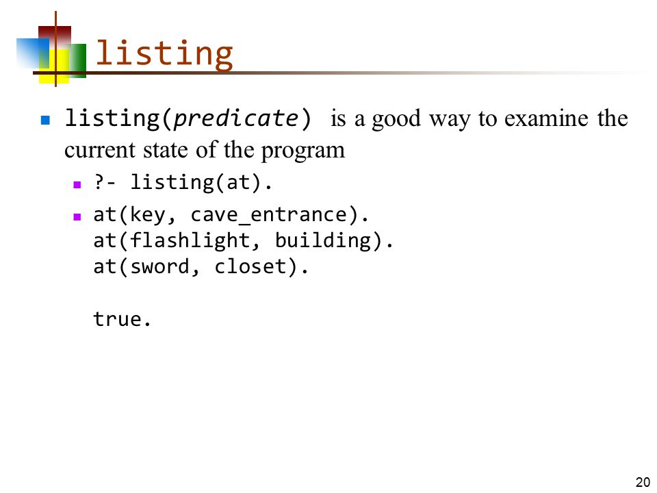listing listing(predicate) is a good way to examine the current state of the program. - listing(at).