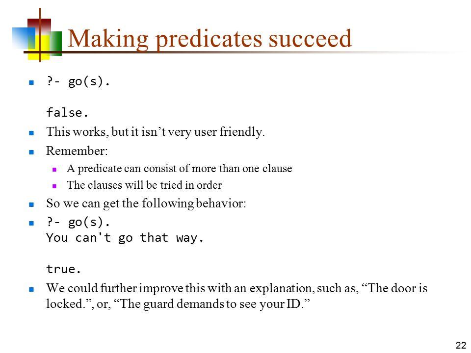 Making predicates succeed