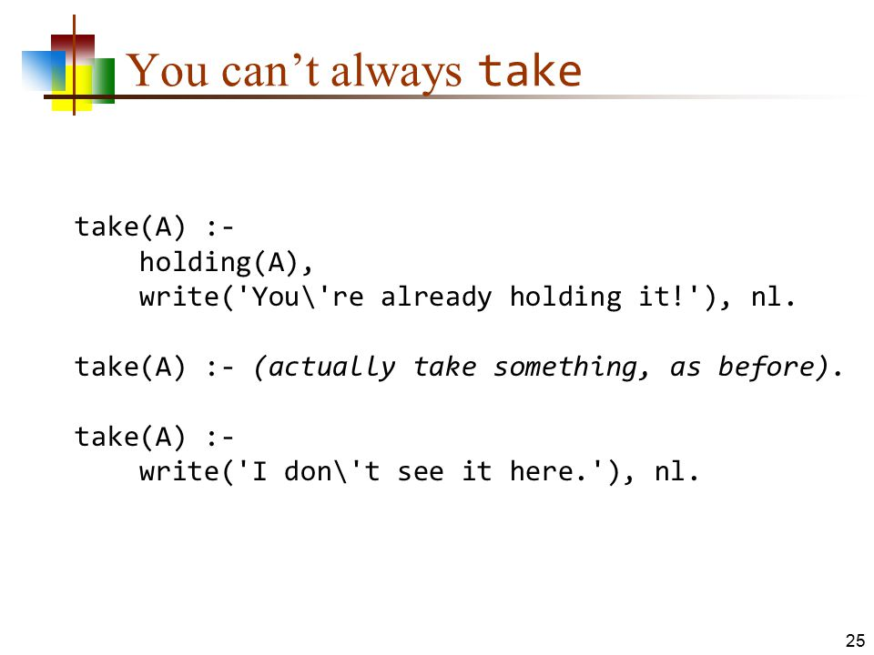 You can't always take take(A) :- holding(A),