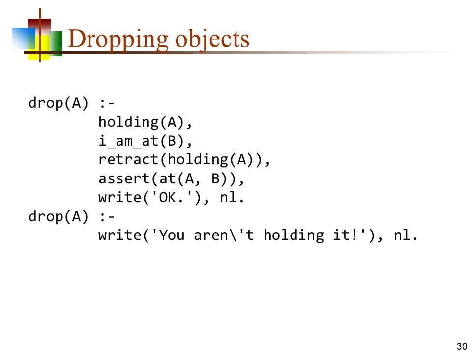 Dropping objects drop(A) :- holding(A), i_am_at(B),