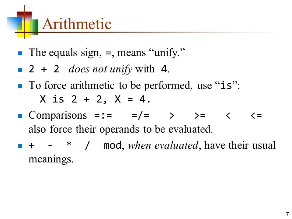Arithmetic The equals sign, =, means unify.