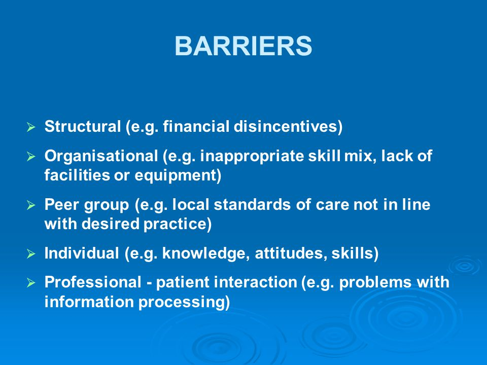 BARRIERS Structural (e.g. financial disincentives)