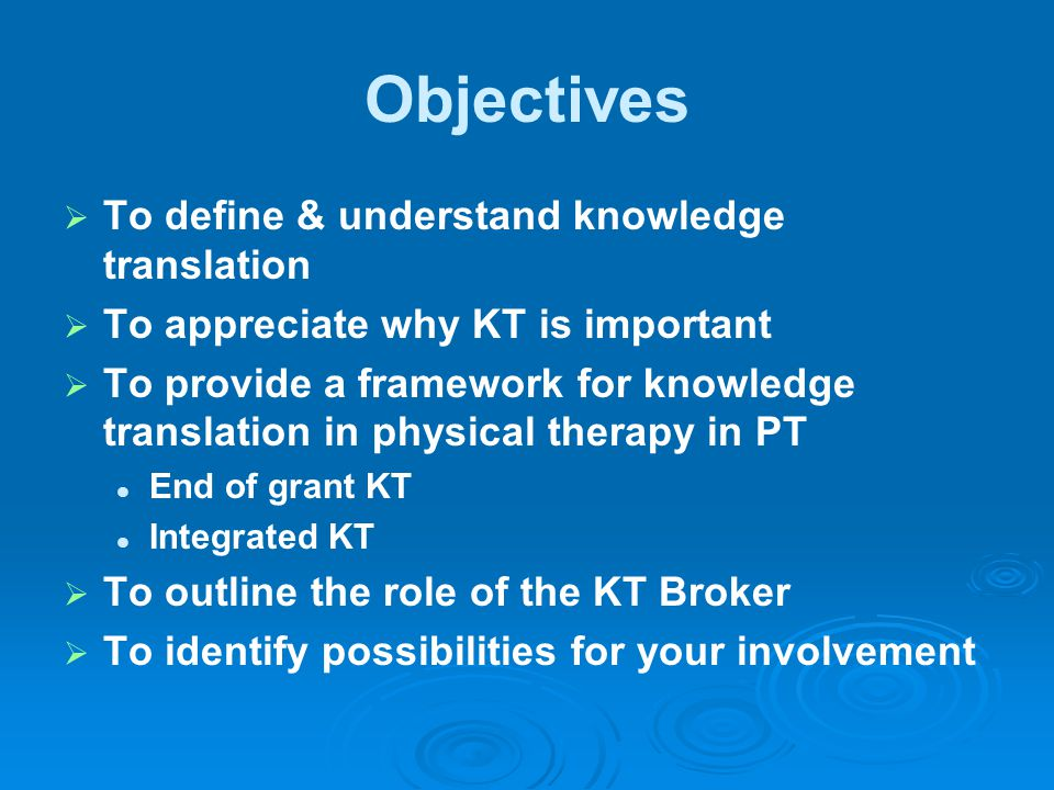 Objectives To define & understand knowledge translation