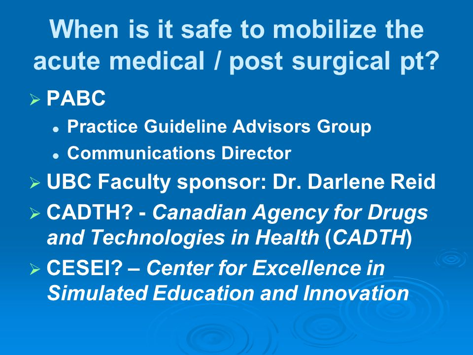 When is it safe to mobilize the acute medical / post surgical pt