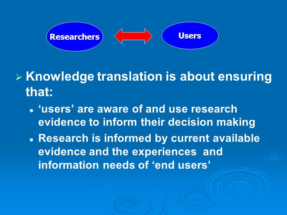 Knowledge translation is about ensuring that: