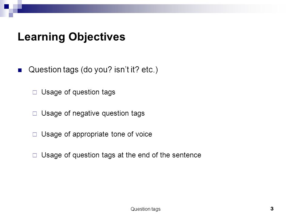 Learning Objectives Question tags (do you isn't it etc.)