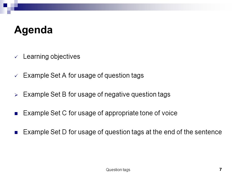 Agenda Learning objectives Example Set A for usage of question tags