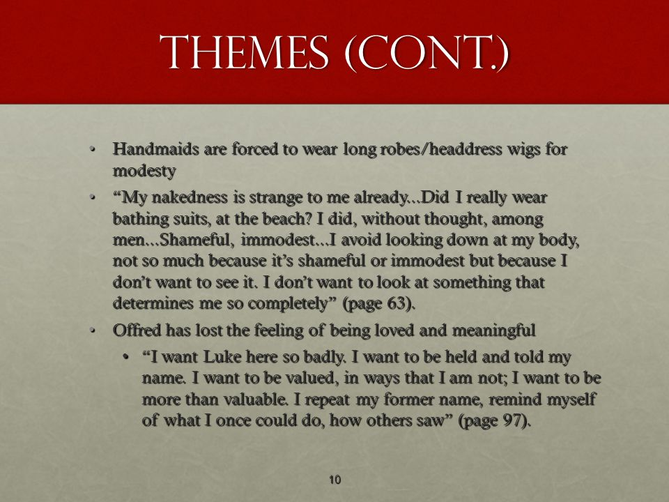 Themes (cont.) Handmaids are forced to wear long robes/headdress wigs for modesty.