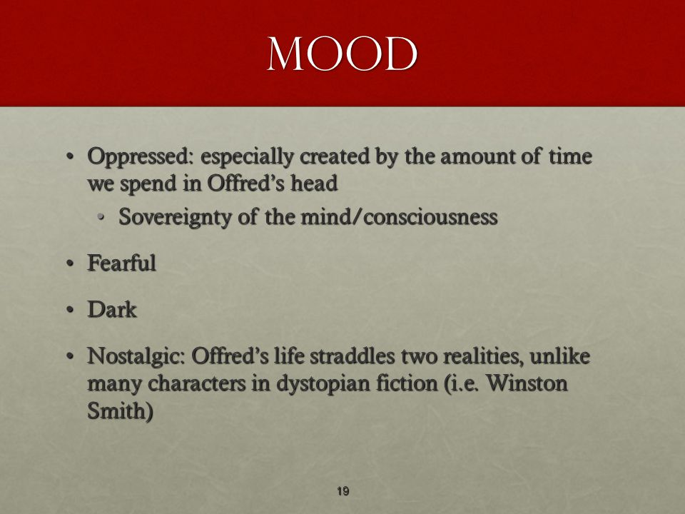 Mood Oppressed: especially created by the amount of time we spend in Offred's head. Sovereignty of the mind/consciousness.