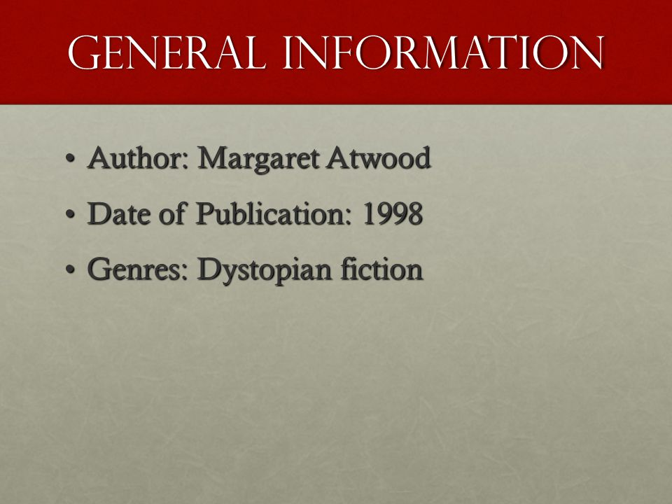 General Information Author: Margaret Atwood Date of Publication: 1998