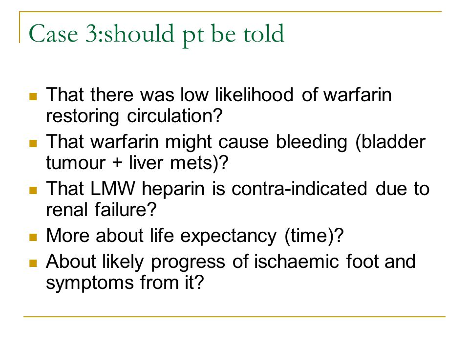 Case 3:should pt be told That there was low likelihood of warfarin restoring circulation