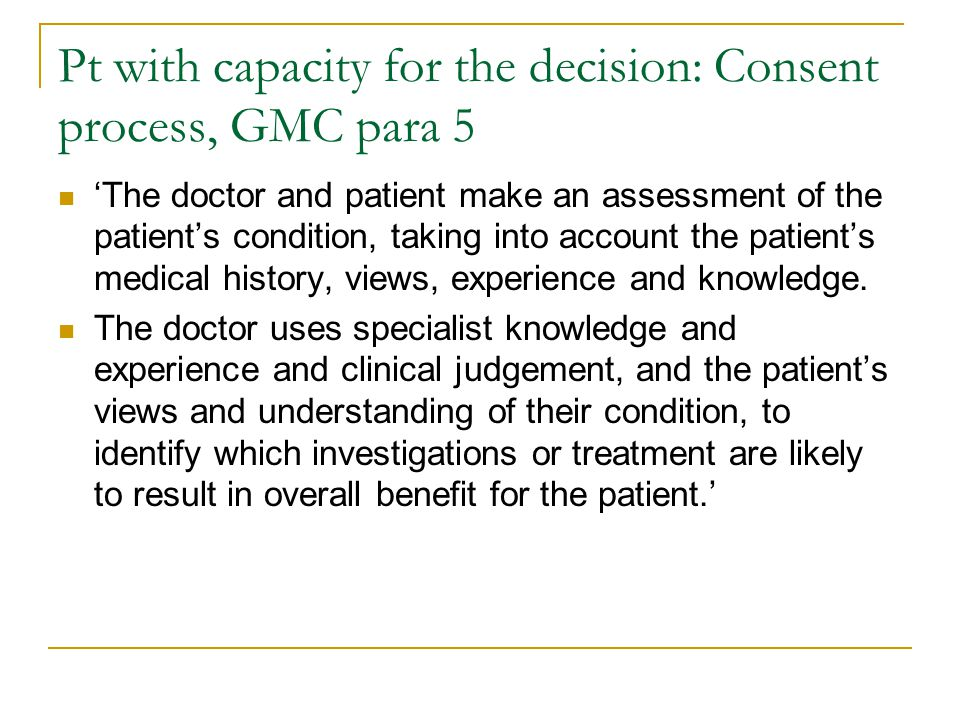 Pt with capacity for the decision: Consent process, GMC para 5