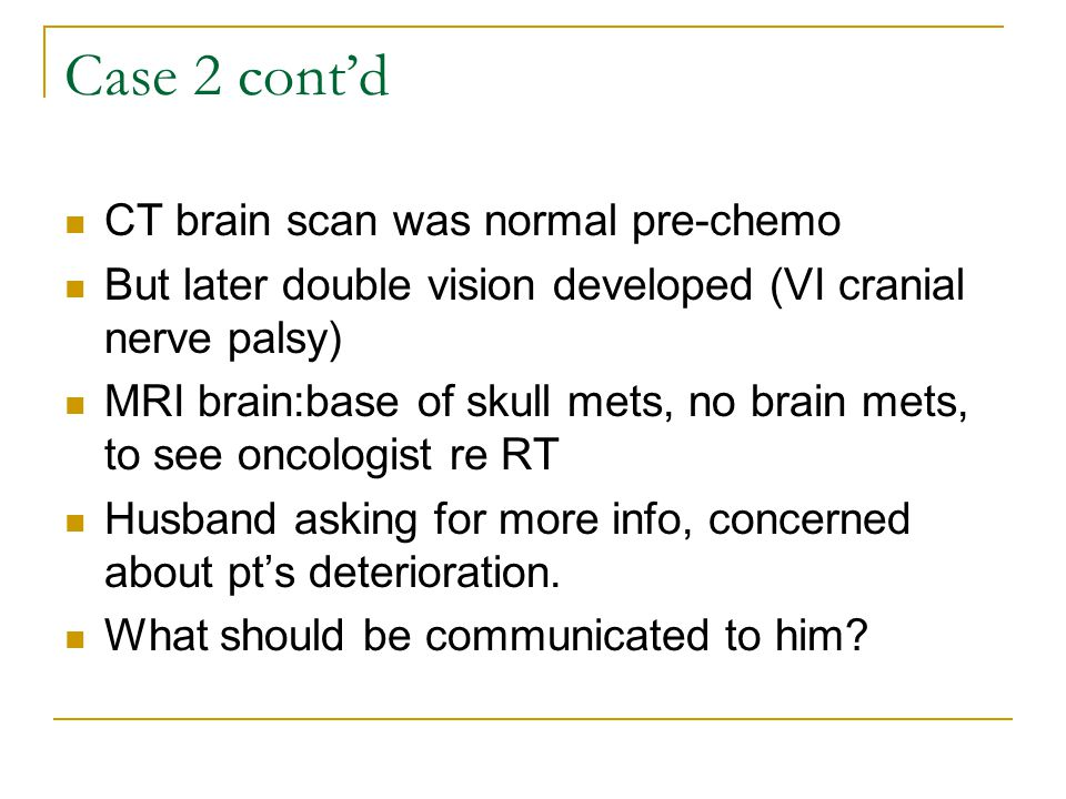 Case 2 cont'd CT brain scan was normal pre-chemo