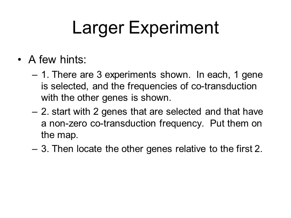 Larger Experiment A few hints: