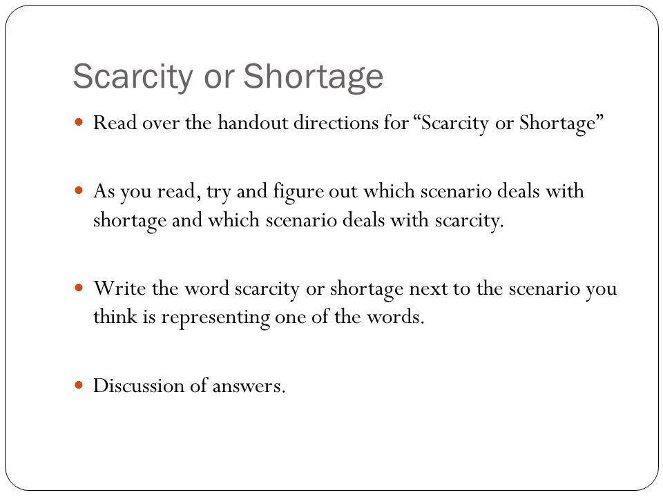 Scarcity or Shortage Read over the handout directions for Scarcity or Shortage