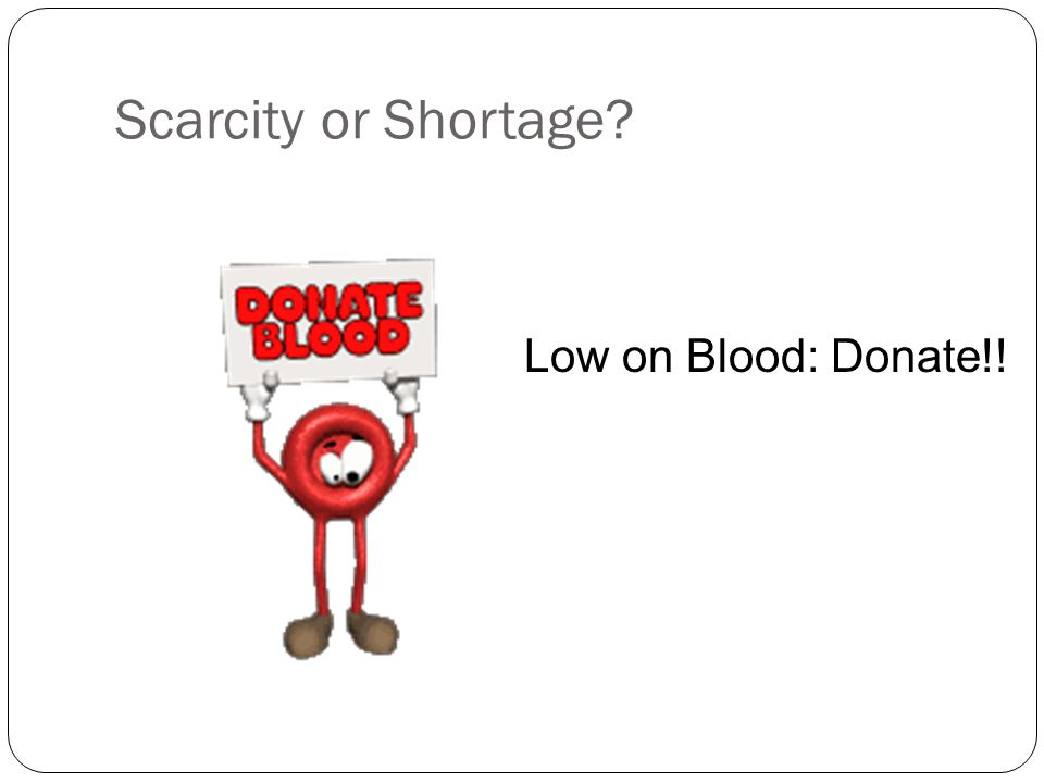 Scarcity or Shortage Low on Blood: Donate!!