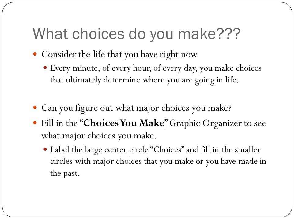 What choices do you make