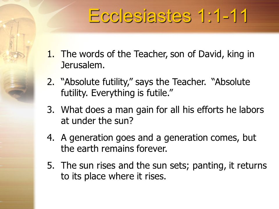 Ecclesiastes 1:1-11 The words of the Teacher, son of David, king in Jerusalem.