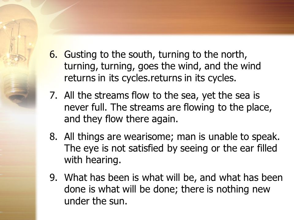 Gusting to the south, turning to the north, turning, turning, goes the wind, and the wind returns in its cycles.returns in its cycles.