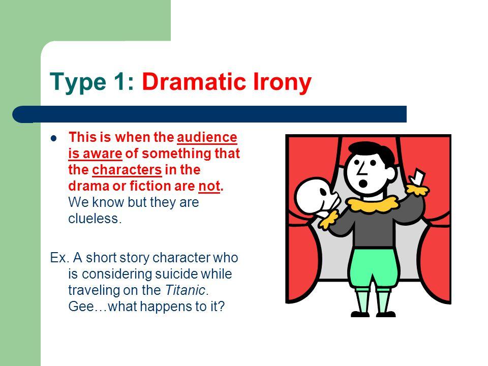 Type 1: Dramatic Irony