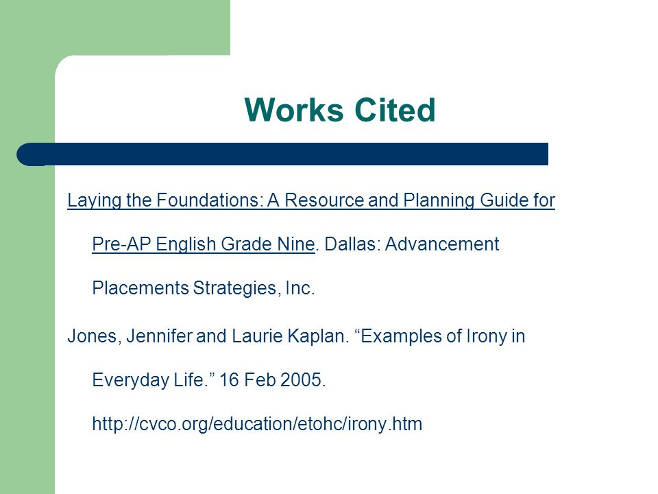 Works Cited Laying the Foundations: A Resource and Planning Guide for Pre-AP English Grade Nine. Dallas: Advancement Placements Strategies, Inc.