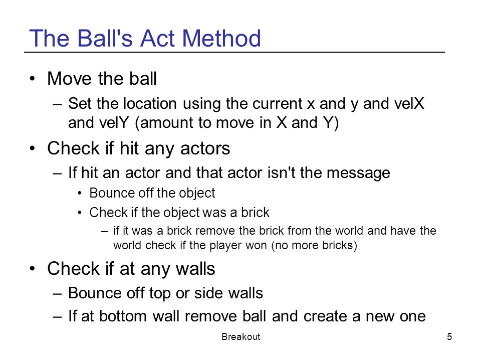 The Ball s Act Method Move the ball Check if hit any actors