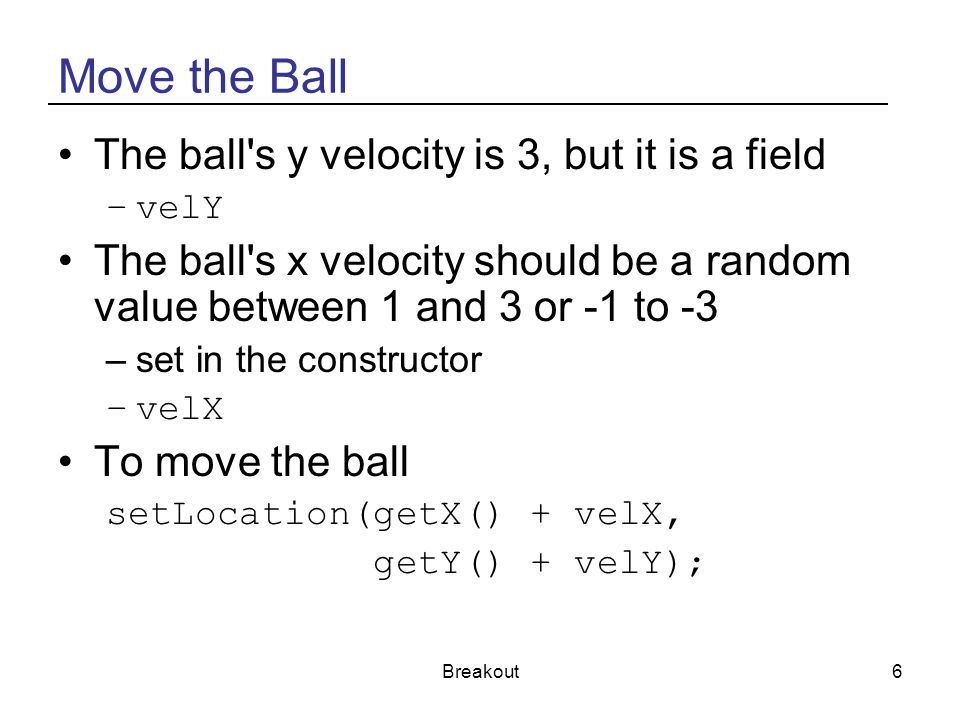Move the Ball The ball s y velocity is 3, but it is a field